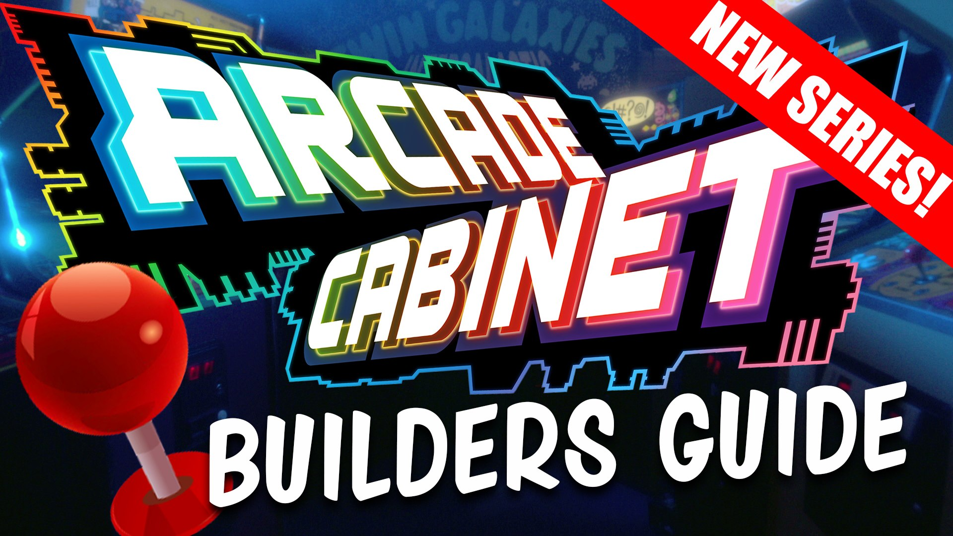 How to Build the ULTIMATE Arcade - NEW SERIES 2016