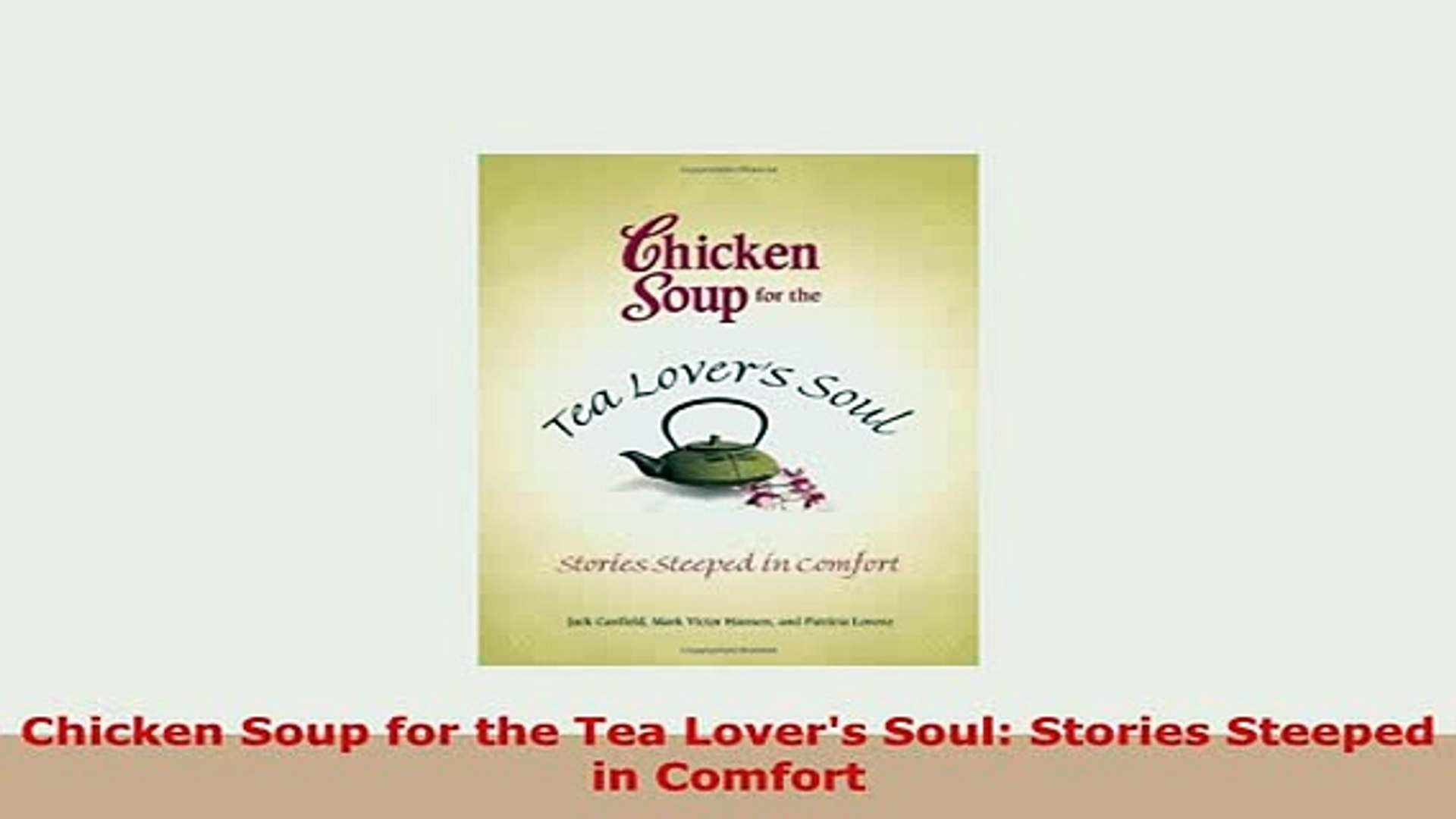 Pdf Chicken Soup For The Tea Lovers Soul Stories Steeped In Comfort Download Full Ebook Video Dailymotion