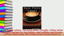 PDF  Easy Paleo Lattes The best paleo friendly coffee lattes and DIY syrups for hot lattes Read Online