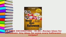 Download   CAKE DECORATING  Hi AllRecipe ideas for Halloween Any ideas for some scary PDF Full Ebook