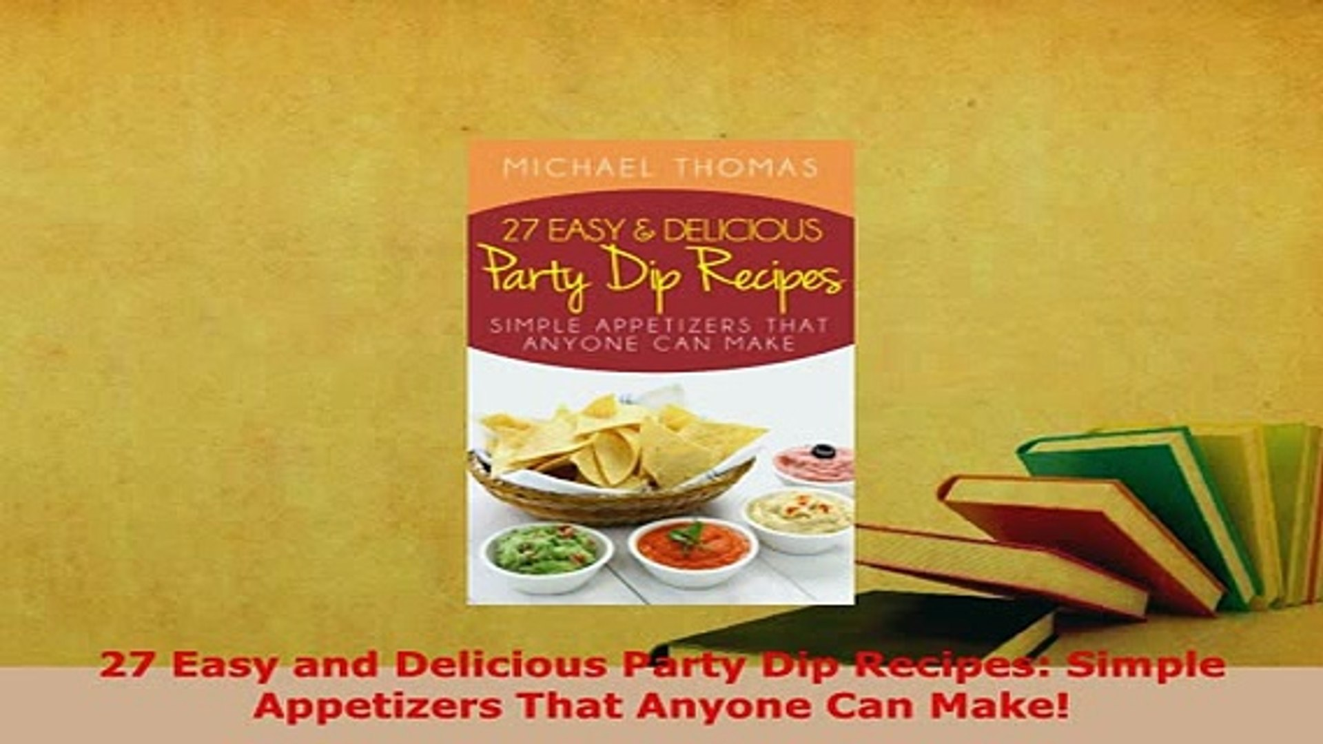 Pdf 27 Easy And Delicious Party Dip Recipes Simple Appetizers That