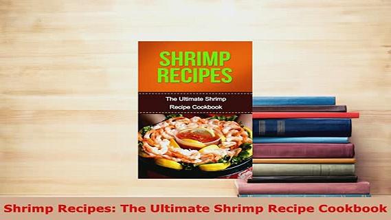 PDF  Shrimp Recipes The Ultimate Shrimp Recipe Cookbook PDF Online