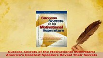 PDF  Success Secrets of the Motivational Superstars Americas Greatest Speakers Reveal Their Read Online