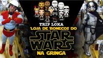 Trip Loka 8 - Loja de Bonecos do Star Wars na GRINGA!