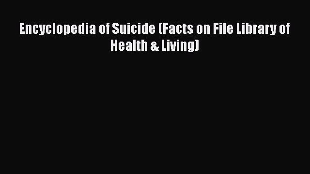 PDF Encyclopedia of Suicide (Facts on File Library of Health & Living)  Read Online