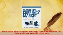 PDF  Mastering the Currency Market Forex Strategies for High and Low Volatility Markets Download Online
