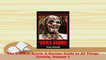 PDF  The GORE Score A Review Guide to All Things Zombie Volume 1 Download Full Ebook