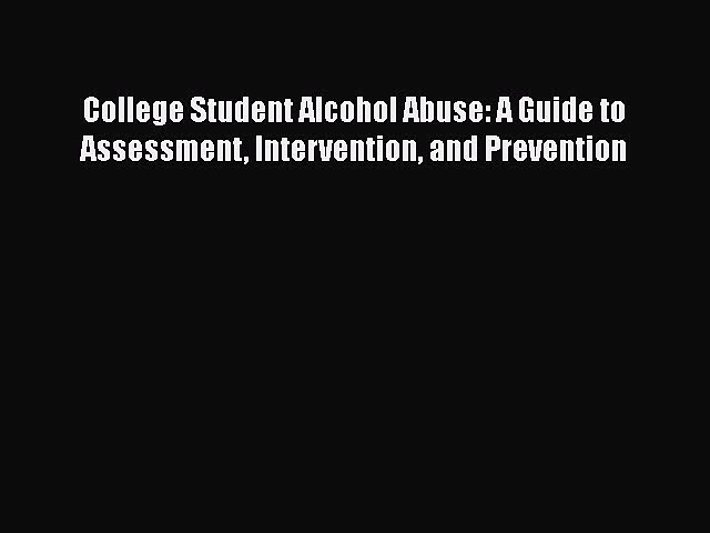 [Read book] College Student Alcohol Abuse: A Guide to Assessment Intervention and Prevention