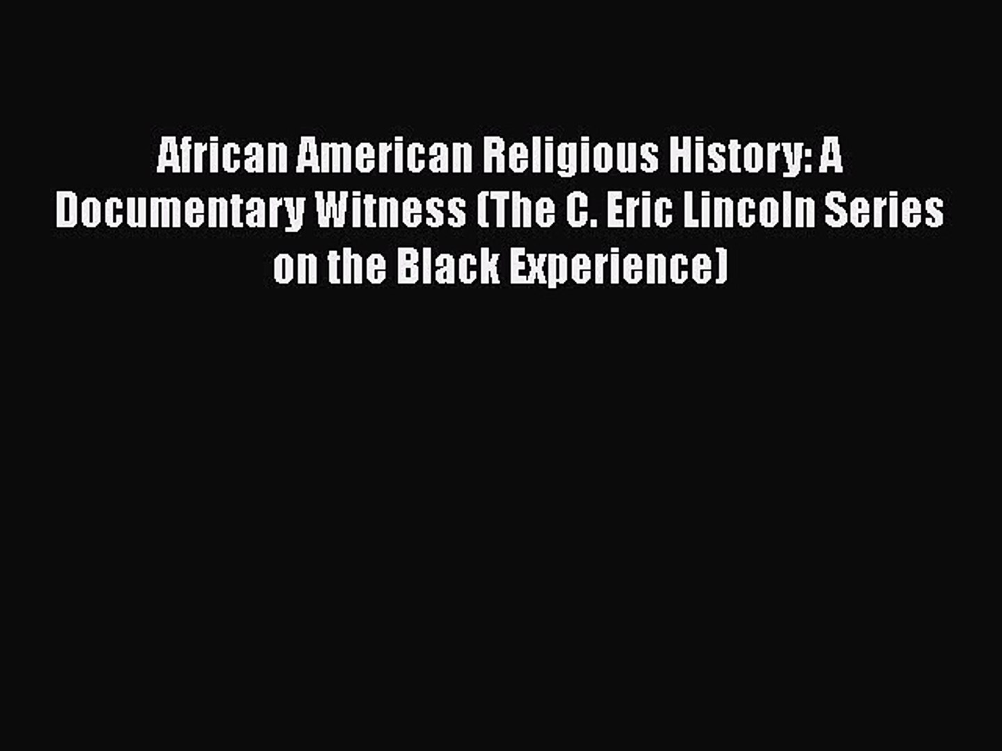 [PDF] African American Religious History: A Documentary Witness (The C. Eric Lincoln Series