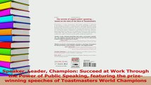 Download  Speaker Leader Champion Succeed at Work Through the Power of Public Speaking featuring Ebook Free