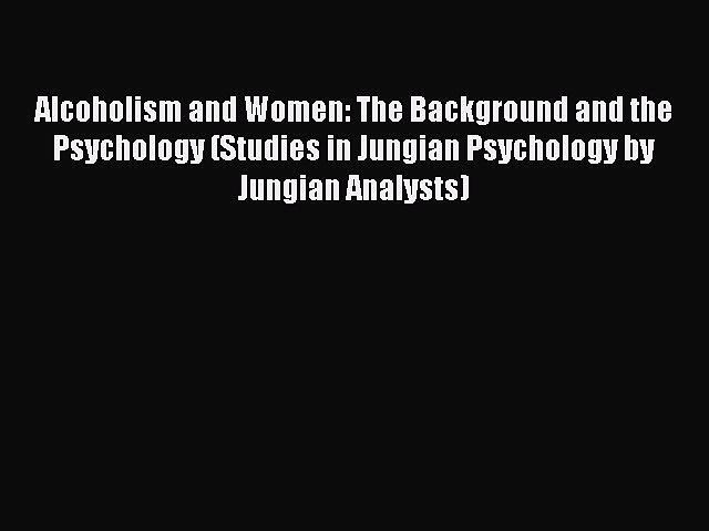 [Read book] Alcoholism and Women: The Background and the Psychology (Studies in Jungian Psychology