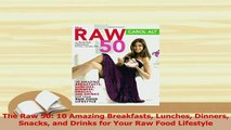 Read  The Raw 50 10 Amazing Breakfasts Lunches Dinners Snacks and Drinks for Your Raw Food Ebook Free
