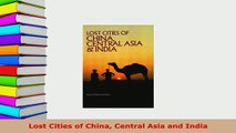 PDF  Lost Cities of China Central Asia and India Read Full Ebook