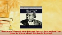 PDF  Benjamin Disraeli 164 Success Facts  Everything You Need to Know about Benjamin Disraeli Download Full Ebook