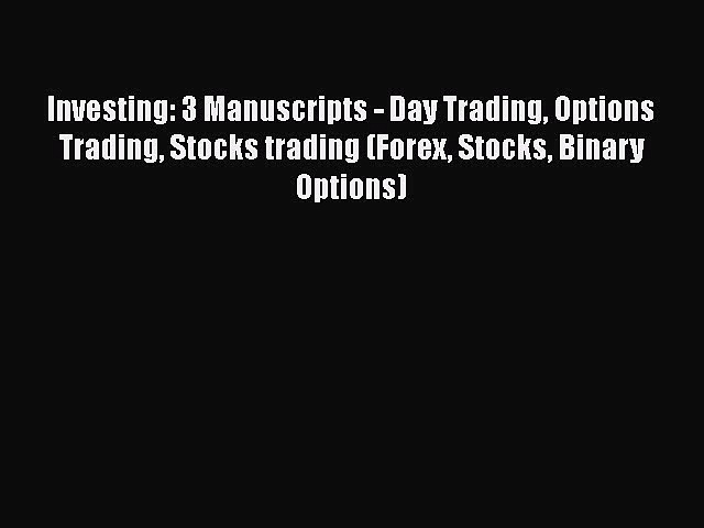 [Read book] Investing: 3 Manuscripts – Day Trading Options Trading Stocks trading (Forex Stocks