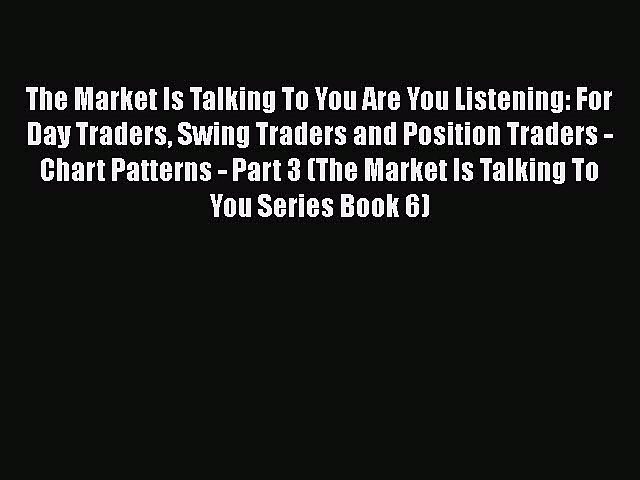 [Read book] – The Market Is Talking To You Are You Listening: For Day Traders Swing Traders