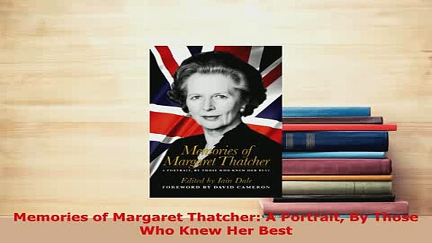 Download  Memories of Margaret Thatcher A Portrait By Those Who Knew Her Best PDF Online