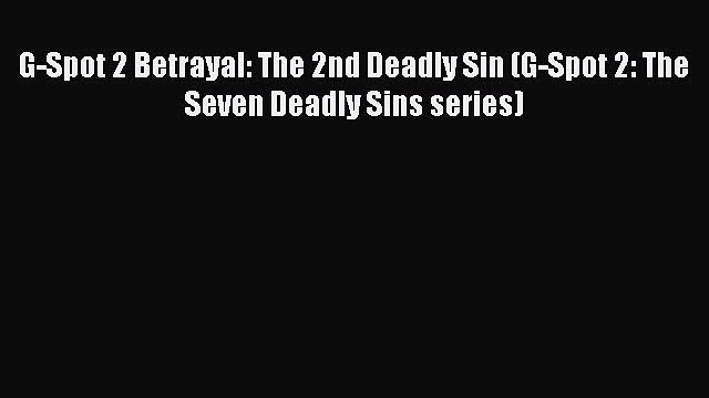 [Read PDF] G-Spot 2 Betrayal: The 2nd Deadly Sin (G-Spot 2: The Seven Deadly Sins series) Ebook