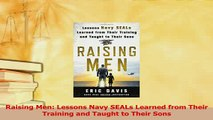 Read  Raising Men Lessons Navy SEALs Learned from Their Training and Taught to Their Sons Ebook Free