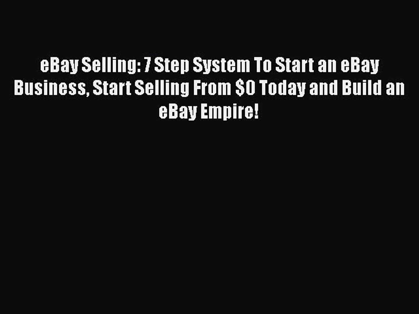 Read Book Ebay Selling 7 Step System To Start An Ebay Business Start Selling From 0 Today Video Dailymotion