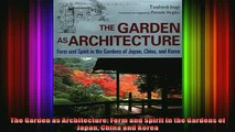 Read  The Garden as Architecture Form and Spirit in the Gardens of Japan China and Korea  Full EBook