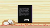PDF  Letters of Mrs Adams the Wife of John Adams Volume 1 Read Online