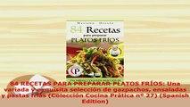 PDF  84 RECETAS PARA PREPARAR PLATOS FRÍOS Una variada y exquisita selección de gazpachos PDF Online