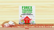 PDF  Forex Trading Simplified A Simple Profitable Approach to Trading Forex Trade 1 Hour a Download Online