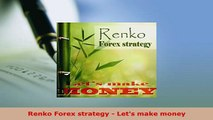 PDF  Renko Forex strategy  Lets make money Download Online