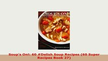 PDF  Soups On 60 Delish Soup Recipes 60 Super Recipes Book 27 Download Online
