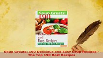 Download  Soup Greats 190 Delicious and Easy Soup Recipes  The Top 190 Best Recipes PDF Online