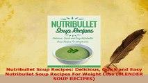 Download  Nutribullet Soup Recipes Delicious Quick and Easy Nutribullet Soup Recipes For Weight Download Online