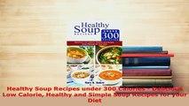 PDF  Healthy Soup Recipes under 300 Calories  Delicious Low Calorie Healthy and Simple Soup Download Online