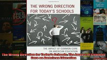 FREE DOWNLOAD  The Wrong Direction for Todays Schools The Impact of Common Core on American Education  DOWNLOAD ONLINE