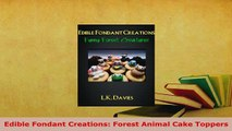 Download  Edible Fondant Creations Forest Animal Cake Toppers Read Online