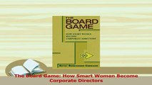 Read  The Board Game How Smart Women Become Corporate Directors Ebook Free