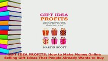 PDF  GIFT IDEA PROFITS How to Make Money Online Selling Gift Ideas That People Already Wants PDF Full Ebook