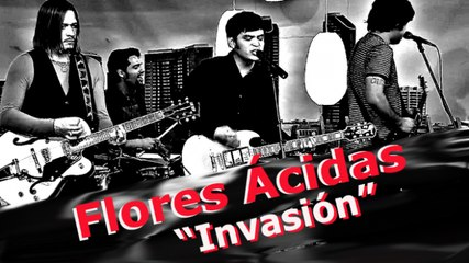 "Flores Ácidas Interpretan ""Invasión"""
