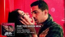 Phir Teri Bahon Mein Full Audio Song HD - CABARET - Richa Chadda, Gulshan Devaiah - Sonu Kakkar Tony Kakkar - New Bollywood Songs - Songs HD
