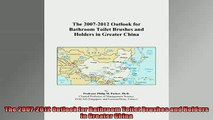 FREE DOWNLOAD  The 20072012 Outlook for Bathroom Toilet Brushes and Holders in Greater China  DOWNLOAD ONLINE