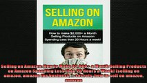 READ book  Selling on Amazon How to Make 2000 a Month Selling Products on Amazon Spending Less  FREE BOOOK ONLINE
