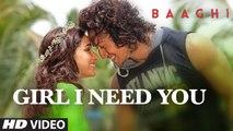 Girl I Need You Song BAAGHI Tiger, Shraddha Arijit Singh, Meet Bros, Roach Killa, Khushboo
