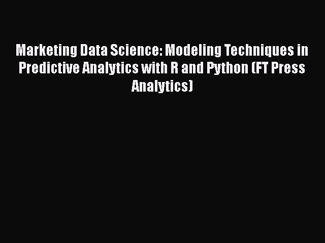 [Read Book] Marketing Data Science: Modeling Techniques in Predictive Analytics with R and