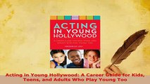PDF  Acting in Young Hollywood A Career Guide for Kids Teens and Adults Who Play Young Too Read Full Ebook