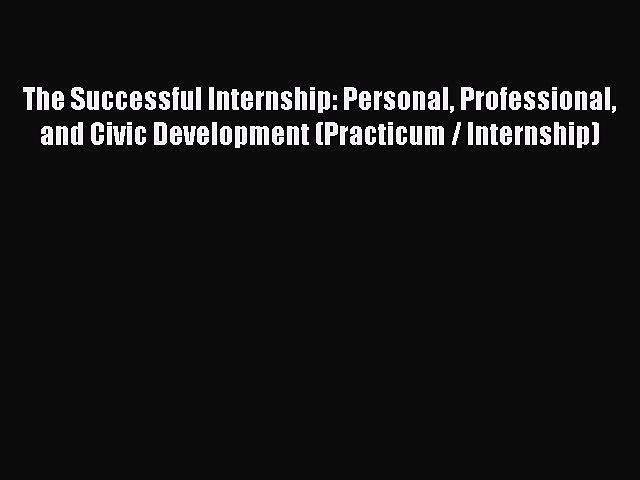 [Read book] The Successful Internship: Personal Professional and Civic Development (Practicum