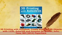 PDF  3D Printing with Autodesk Create and Print 3D Objects with 123D AutoCAD and Inventor by  Read Online