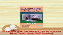 Download  3D AutoCAD 2007 One Step at a Time 1st edition by Sykes Timothy Sean 2006 Paperback  Read Online