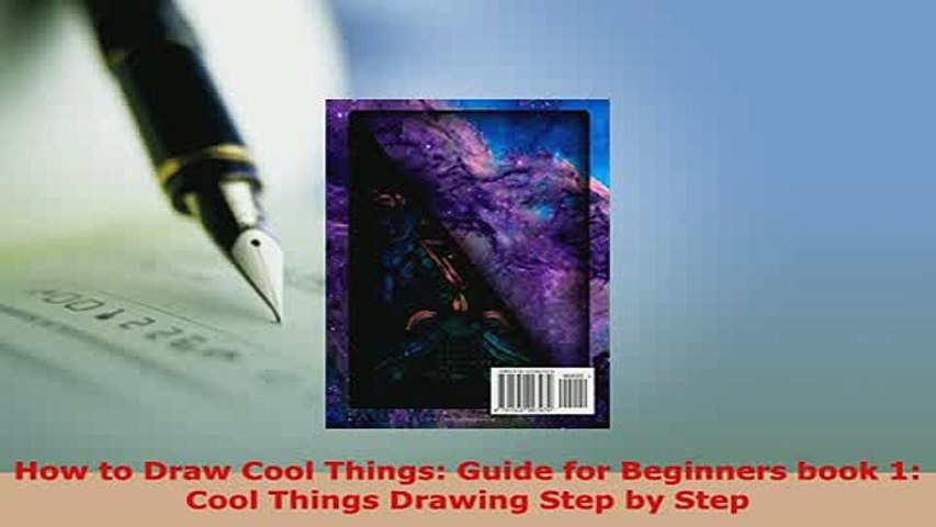 Pdf How To Draw Cool Things Guide For Beginners Book 1 Cool Things Drawing Step By Step Download Full Ebook Video Dailymotion