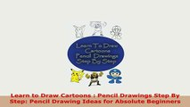 PDF  Learn to Draw Cartoons  Pencil Drawings Step By Step Pencil Drawing Ideas for Absolute Download Full Ebook