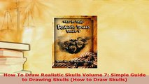 PDF  How To Draw Realistic Skulls Volume 7 Simple Guide to Drawing Skulls How to Draw Skulls Download Online
